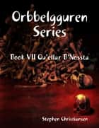 Orbbelgguren Series: Book VII Qu'ellar B'Nossta ebook by Stephen Christiansen