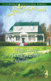 When Love Comes Home ebook by Arlene James