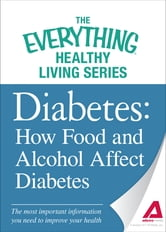 Diabetes: How Food and Alcohol Affect Diabetes: The most important information you need to improve your health ebook by The Editors of Adams Media
