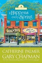 It Happens Every Spring ebook by Catherine Palmer,Gary Chapman