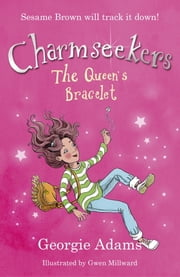 Charmseekers 1: The Queen's Bracelet - Charmseekers: 1 ebook by Georgie Adams,Gwen Millward