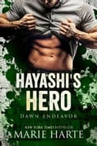 Hayashi's Hero - Dawn Endeavor, #2 ebook by Marie Harte