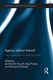 Agency without Actors? - New Approaches to Collective Action ebook by Jan-Hendrik Passoth,Birgit Peuker,Michael Schillmeier