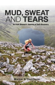 Mud, Sweat and Tears: an Irish Woman's Journey of Self-Discovery ebook by Moire O'Sullivan