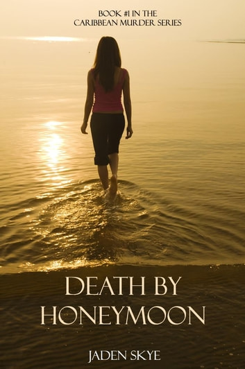 Death by Honeymoon (Book #1 in the Caribbean Murder series) ebook by Jaden Skye