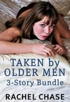 Taken by Older Men - Three sexy stories ebook by