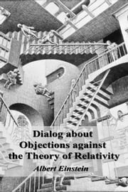 Dialog about Objections against the Theory of Relativity ebook by Albert Einstein