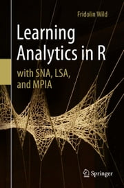 Learning Analytics in R with SNA, LSA, and MPIA ebook by Fridolin Wild