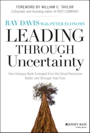 Leading Through Uncertainty - How Umpqua Bank Emerged from the Great Recession Better and Stronger than Ever ebook by Raymond P. Davis