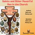 Saints and Other Powerful Men in the Church audiobook by Bob Lord, Penny Lord