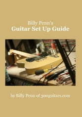 Billy Penn's Guitar Set Up Guide ebook by Billy Penn