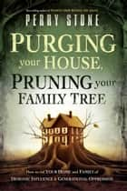 Purging Your House, Pruning Your Family Tree ebook by Perry Stone
