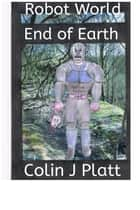 Robot World End of Earth ebook by Colin J Platt