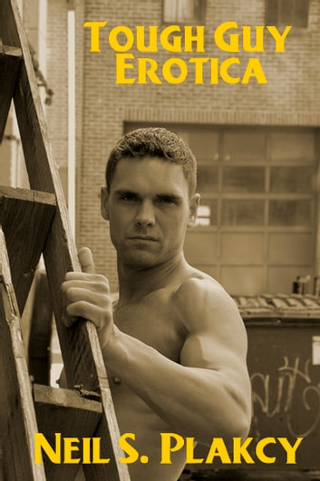 Tough Guy Erotica ebook by Neil Plakcy