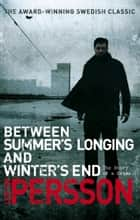 Between Summer's Longing and Winter's End - (The Story of a Crime 1) ebook by Leif G W Persson