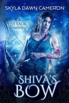 Shiva's Bow ebook by Skyla Dawn Cameron