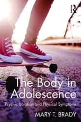 The Body in Adolescence - Psychic Isolation and Physical Symptoms ebook by Mary Brady
