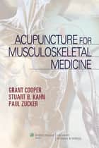 Acupuncture for Musculoskeletal Medicine ebook by Grant Cooper,Stuart Kahn,Paul Zucker