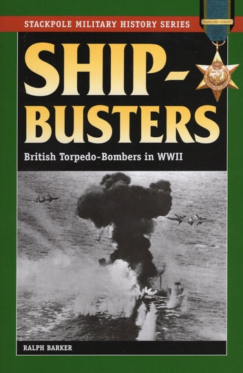 Ship-Busters - British Torpedo-Bombers in World War II ebook by Ralph Barker
