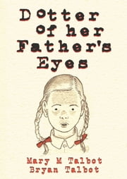 Dotter of Her Father's Eyes ebook by Mary M. Talbot,Bryan Talbot