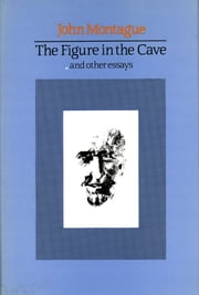 The Figure in the Cave - and Other Essays ebook by John Montague