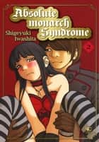 Absolute Monarch Syndrome - Volume 2 eBook by Shigeyuki Iwashita