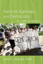 Feminist Agendas and Democracy in Latin America ebook by Jane S. Jaquette,Marcela Ríos Tobar,Jutta Marx,Jutta Borner,Mariana Caminotti