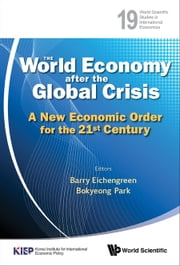 The World Economy after the Global Crisis - A New Economic Order for the 21st Century ebook by Barry Eichengreen, Bokyeong Park