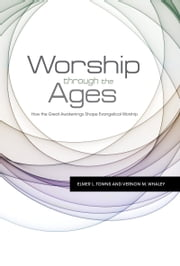 Worship Through the Ages ebook by Vernon M. Whaley