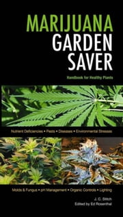 Marijuana Garden Saver - Handbook for Healthy Plants ebook by J.  C. Stitch,Ed Rosenthal