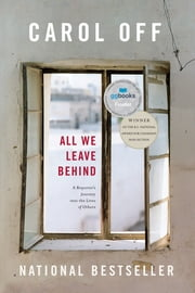 All We Leave Behind - A Reporter's Journey into the Lives of Others eBook by Carol Off
