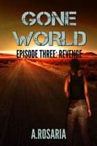 Gone World Episode Three: Revenge eBook by A.Rosaria