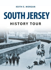 South Jersey History Tour ebook by Keith E. Morgan