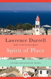 Spirit of Place - Letters and Essays on Travel ebook by Lawrence Durrell