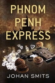 Phnom Penh Express - Fiction, crime, thriller set in Phnom Penh, Cambodia ebook by Johan Smitd