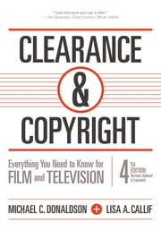 Clearance & Copyright, 4th Edition - Everything You Need to Know for Film and Television ebook by Michael C. Donaldson,Lisa A. Callif