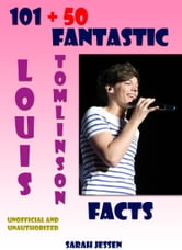 101 + 50 Fantastic Louis Tomlinson Facts ebook by Sarah Jessen