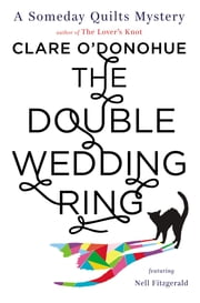 The Double Wedding Ring - A Someday Quilts Mystery Featuring Nell Fitzgerald ebook by Clare O'Donohue