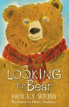 Looking for Bear ebook by Holly Webb