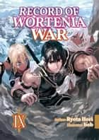 Record of Wortenia War: Volume 9 ebook by Ryota Hori