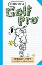 Diary of a Golf Pro ebook by Shamini Flint