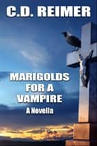Marigolds For A Vampire (Novella) ebook by C.D. Reimer