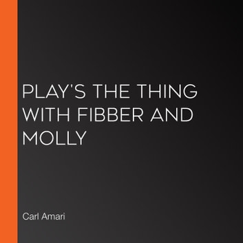 Play's the Thing with Fibber and Molly audiobook by Carl Amari