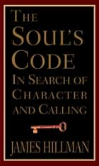 The Soul's Code ebook by James Hillman