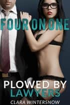 Plowed by Lawyers - Four on One, #10 ebook by Clara Wintersnow