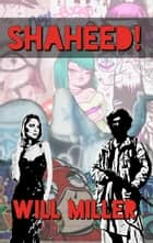 Shaheed! ebook by Will Miller