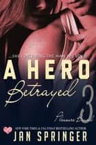 A Hero Betrayed - ...she's deceiving the man she loves. ebook by