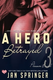 A Hero Betrayed - ...she's deceiving the man she loves. ebook by Jan Springer