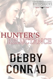 Hunter's Reluctance - The Overbearing Billionaires, #4 ebook by DEBBY CONRAD