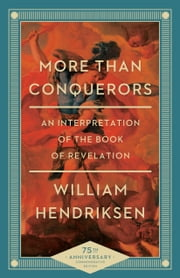 More Than Conquerors - An Interpretation of the Book of Revelation ebook by William Hendriksen